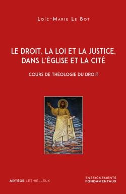 Le droit, la loi et la justice, dans l'Eglise et la Cité book cover